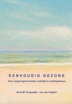 Boek cover Eenvoudig Gezond, over omgevingsinvloeden, leefstijl en voedingskeuze van Anna M. Kruyswijk- van der Heijd