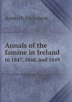 Annals of the Famine in Ireland in 1847, 1848, and 1849