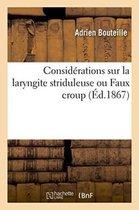 Considerations Sur La Laryngite Striduleuse Ou Faux Croup