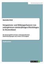 Integrations- und Bildungschancen von unbegleiteten minderjahrigen Fluchtlingen in Deutschland