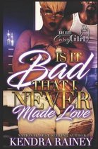 Is It Bad That I Never Made Love?