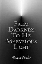 From Darkness To His Marvelous Light