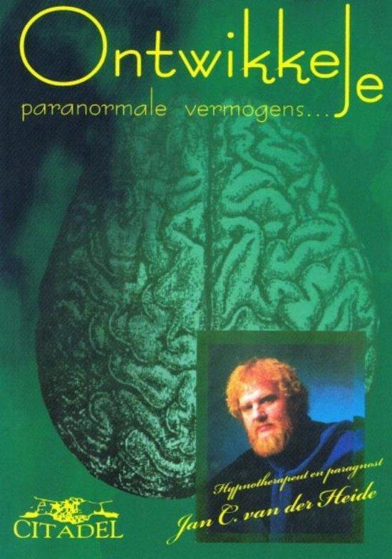 Ontwikkel je paranormale vermogens - J.C. Van Der Heide | Fthsonline.com