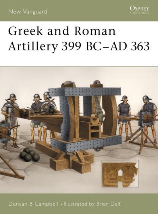 Boek cover Greek and Roman Artillery 399 BC-AD 363 van Duncan B Campbell (Paperback)