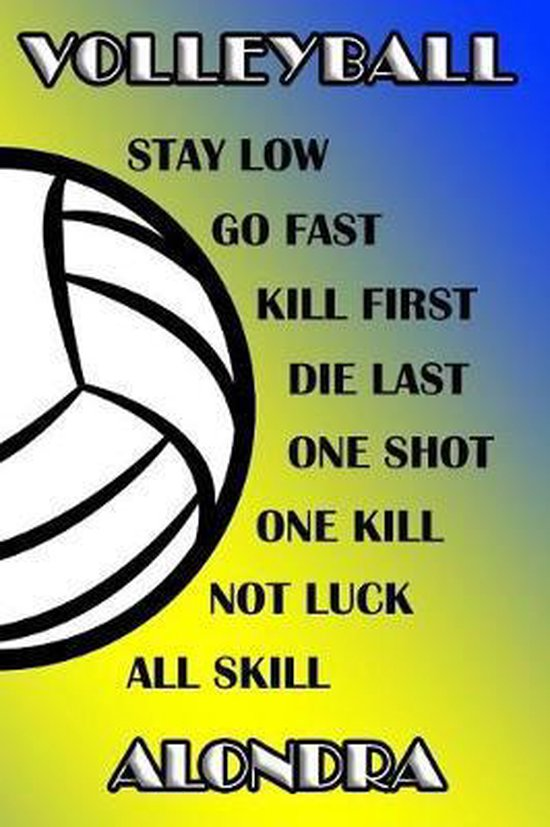 Volleyball Stay Low Go Fast Kill First Die Last One Shot One Kill Not Luck All Skill Alondra