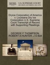 Dryice Corporation of America V. Louisiana Dry Ice Corporation U.S. Supreme Court Transcript of Record with Supporting Pleadings