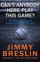 Can't Anybody Here Play This Game?: The Improbable Saga of the New York Mets' First Year
