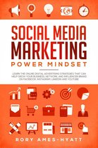 Social Media Marketing Power Mindset: Learn The Online Digital Advertising Strategies That Can Help Grow Your Business, Network, And Influencer Brand on Facebook, Instagram, LinkedIn and YouTube.
