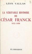 La véritable histoire de César Franck