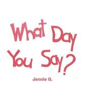 What Day You Say?