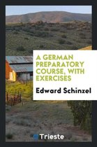 A German Preparatory Course, with Exercises