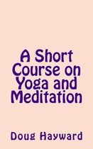 A Short Course on Yoga and Meditation