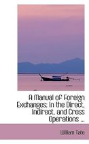 A Manual of Foreign Exchanges