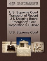U.S. Supreme Court Transcript of Record U S Shipping Board Emergency Fleet Corporation V. Sullivan