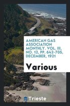 American Gas Association Monthly. Vol. III, No. 12, Pp. 642-705, December, 1921