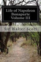 Life of Napoleon Bonaparte Volume III
