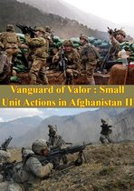 Boek cover Vanguard Of Valor : Small Unit Actions In Afghanistan Vol. II [Illustrated Edition] van Donald P. Wright
