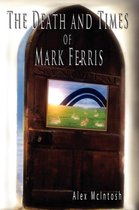 The Death & Times of Mark Ferris