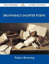 Browning's Shorter Poems - The Original Classic Edition