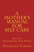 A Mother's Manual for Self-Care