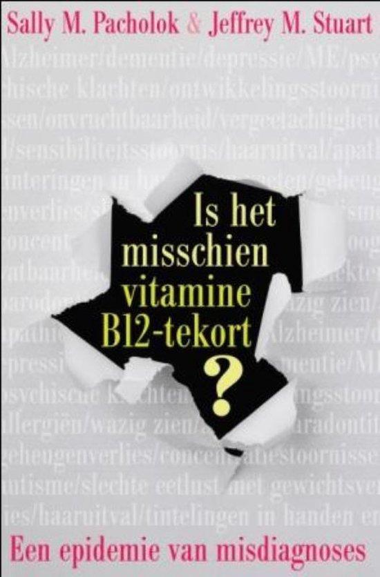 Is het misschien vitamine B12 tekort? - Sally M. Pacholok; Jeffrey J. Stuart