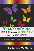 Transforming Fear and Anxiety into Power