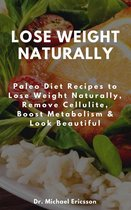 Omslag Lose Weight Naturally: Paleo Diet Recipes to Lose Weight Naturally, Remove Cellulite, Boost Metabolism & Look Beautiful