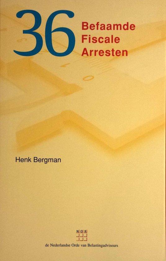 36 befaamde fiscale arresten - BERGMAN, HENK | Fthsonline.com