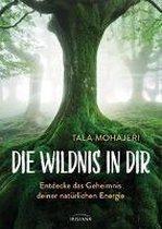Boek cover Die Wildnis in dir van Tala Mohajeri