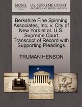 Berkshire Fine Spinning Associates, Inc. V. City of New York Et Al. U.S. Supreme Court Transcript of Record with Supporting Pleadings