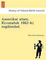 Amerikai Utam. Kivonatok 1862-KI Naplo Mbol.