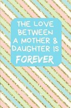 The Love Between A Mother & Daughter Is Forever