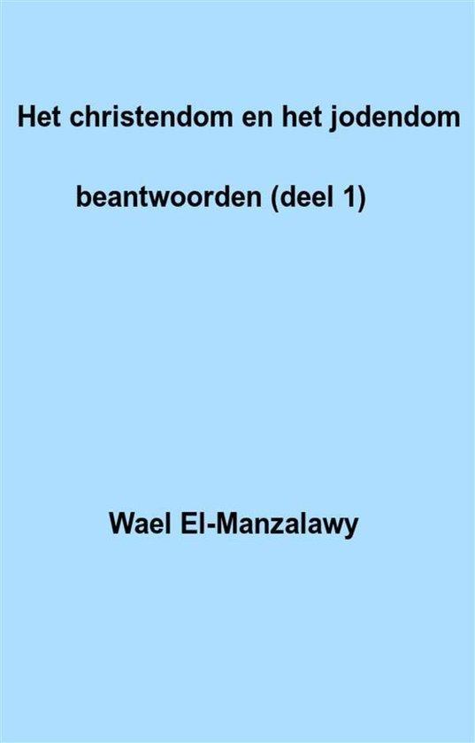 Het Christendom En Het Jodendom Beantwoorden (Deel 1) - Wael El |