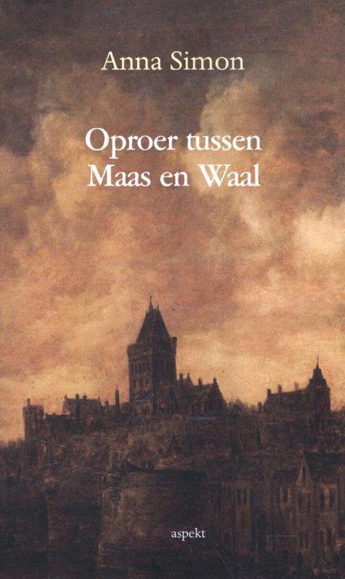 Oproer tussen Maas en Waal - Anna Simon |