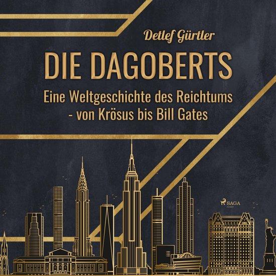 Boek cover Die Dagoberts - Eine Weltgeschichte des Reichtums - von Krösus bis Bill Gates (Ungekürzt) van Detlef Gürtler (Onbekend)