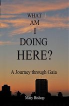 What Am I Doing Here? A Journey through Gaia