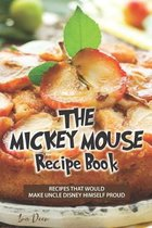 The Mickey Mouse Recipe Book: Recipes that would make Uncle Disney himself proud