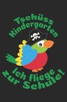 Tsch�ss Kindergarten - Ich fliege zur Schule!: Liniertes A5 Piratenpapagei Heft f�r das Schulkind das Sch�ler in der ersten Klasse wird