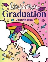 Unicorn Graduation Coloring Book: of Magical Unicorns, Inspirational Quotes, and Cute Unicorn Animals from the Class of Magic a Congrats Grad Gift Boo