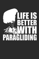 Life Is Better with Paragliding: Paragleiten Notebook Parasailing Notizbuch Planer 6x9 kariert