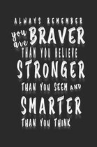 Always Remember You Are Braver: Than You Believe - Stronger Than You Seem - Smarter Than You Think: Lined Notebook/Journal For Girls; Inspirational Gi