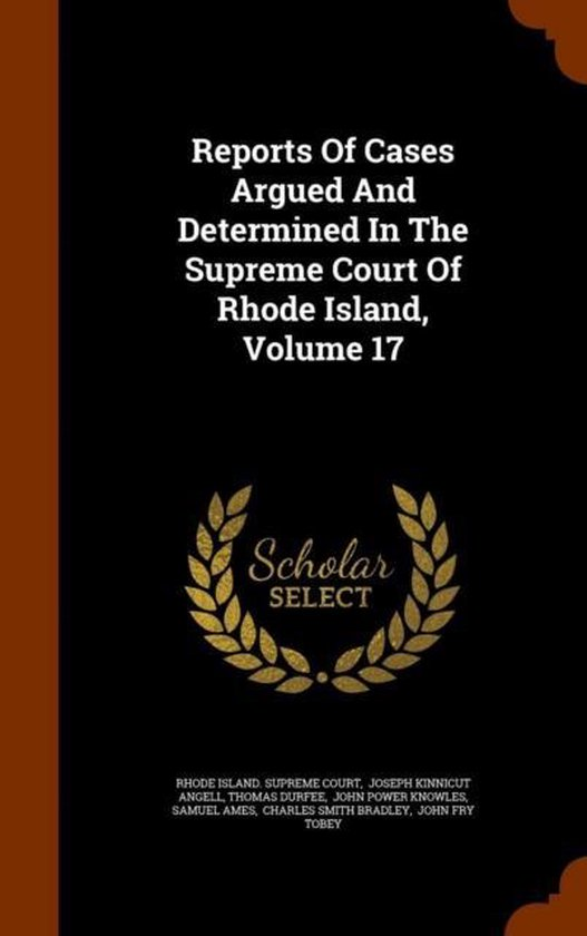 Reports of Cases Argued and Determined in the Supreme Court of Rhode Island, Volume 17