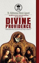 St. Alphonsus Maria Liguori on How to accept and love the will of God and his Divine Providence Includes quotations from St. John, Isaias, the Song of Songs, St. Bernard, etc.