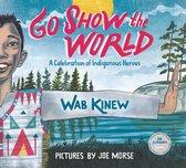 Boek cover Go Show The World van Wab Kinew