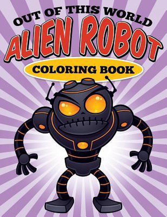 Out of this World - Alien Robot Coloring Book