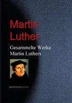 Gesammelte Werke Martin Luthers