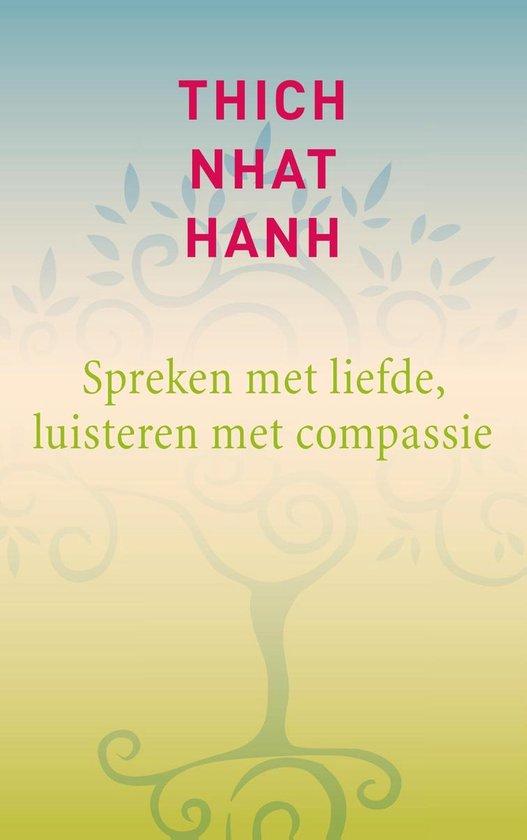 Spreken met liefde, luisteren met compassie - Thich Nhat Hanh |