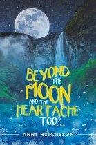 Beyond the Moon and the Heartache Too