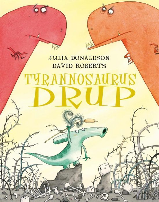 Tyrannosaurus Drup - Julia Donaldson |