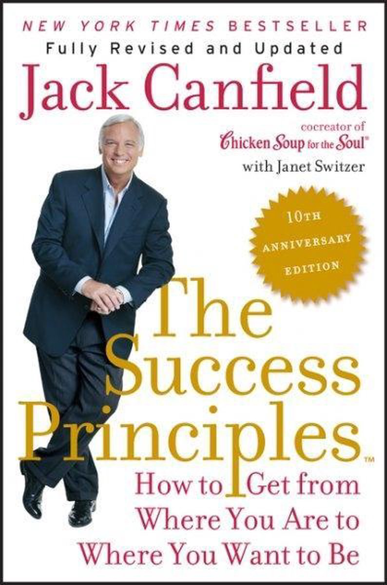 The Success Principles : How to Get from Where You Are to Where You Want to Be - Jack Canfield